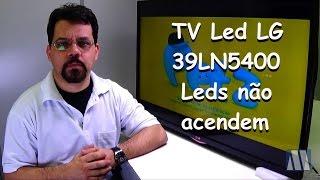 TV Led LG 39LN5400 - Leds não acendem