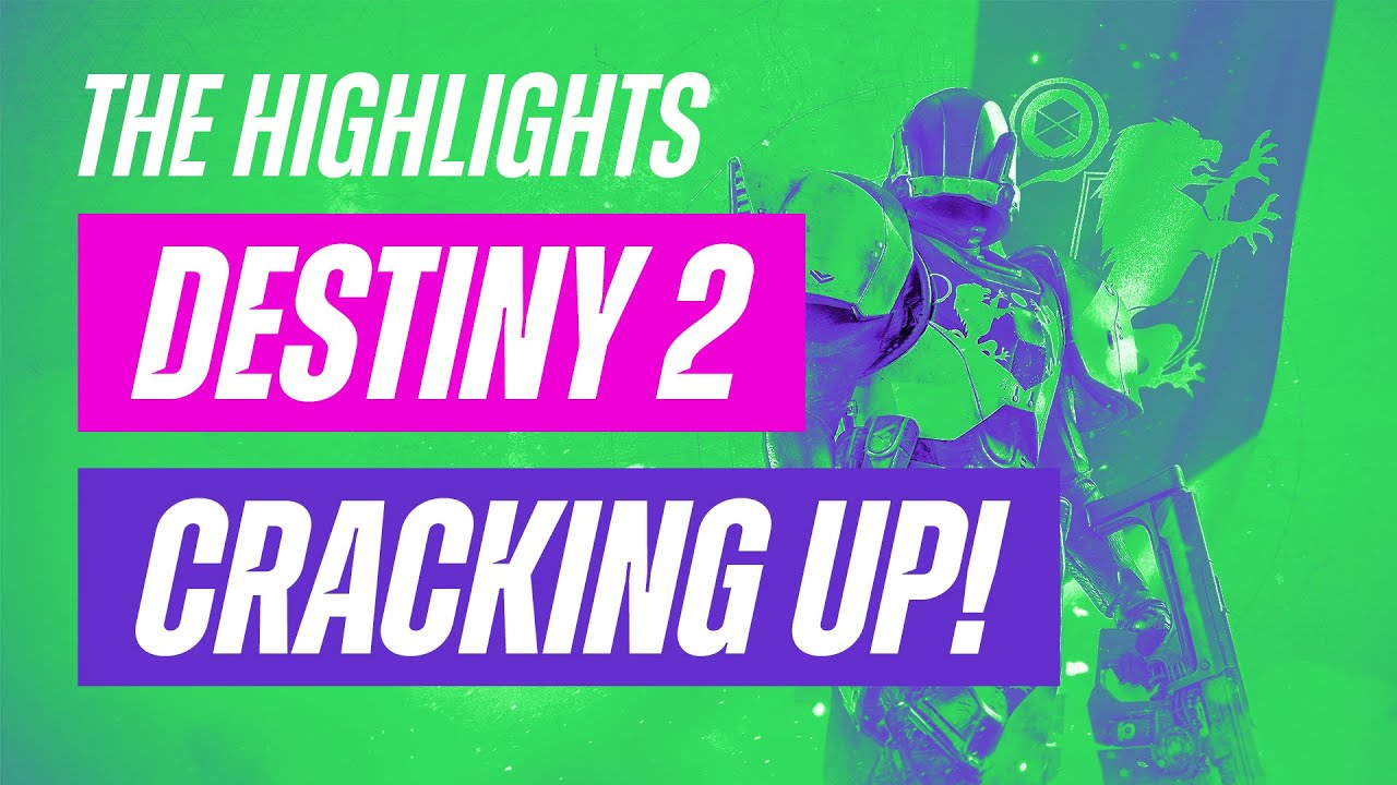 Destiny 2: Cracking Up! — The Highlights