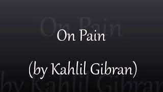 On Pain (from The Prophet) by Kahlil Gibran