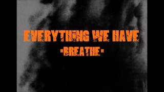"EVERYTHING WE HAVE - ""BREATHE"""
