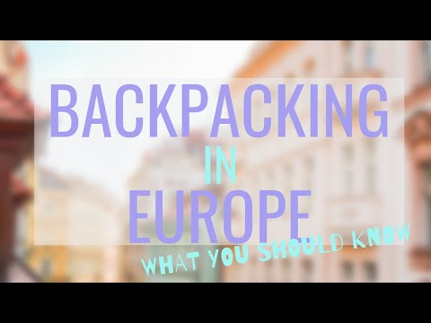 BACKPACKING IN EUROPE: WHAT YOU NEED TO KNOW   TIPS & TRICKS