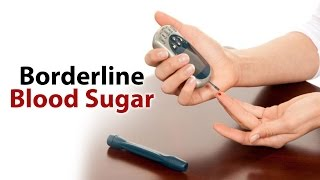 Borderline Blood Sugar Borderline Diabetes
