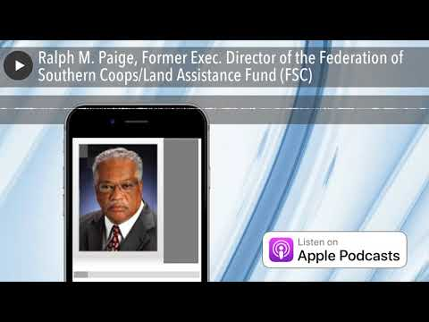 Ralph M. Paige, Former Exec. Director of the Federation of Southern CoopsLand Assistance Fund (