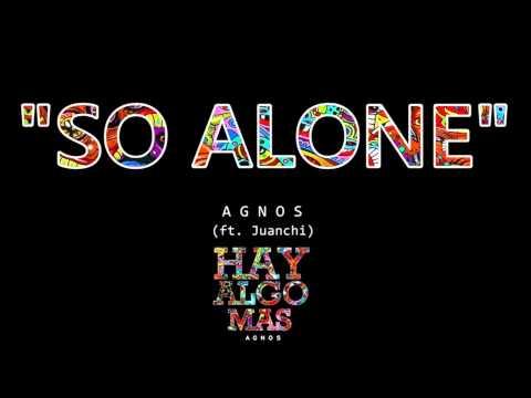 Agnos - So alone (con Juanchi)   HAY ALGO MAS