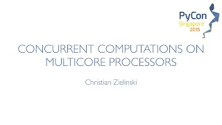 Concurrent Computations on Multicore Processors - PyCon SG 2015