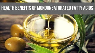 Know the Many Health Benefits of Monounsaturated Fatty Acids (MUFAs...