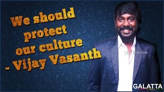 We should protect our culture - Vijay Vasanth