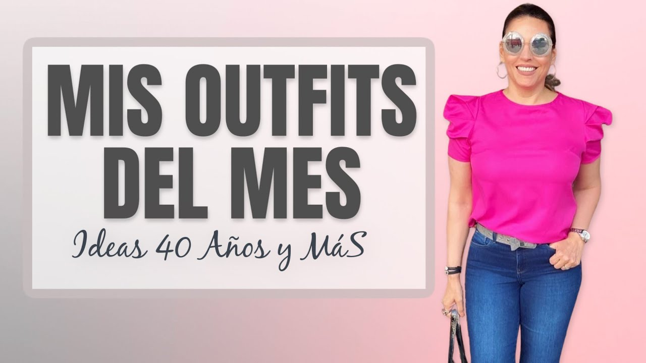 Outfits del Mes - Ideas de Moda 40 Años y Mas