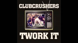 Clubcrushers - Twork it