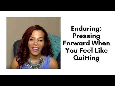 Enduring: Pressing Forward When You Feel Like Quitting