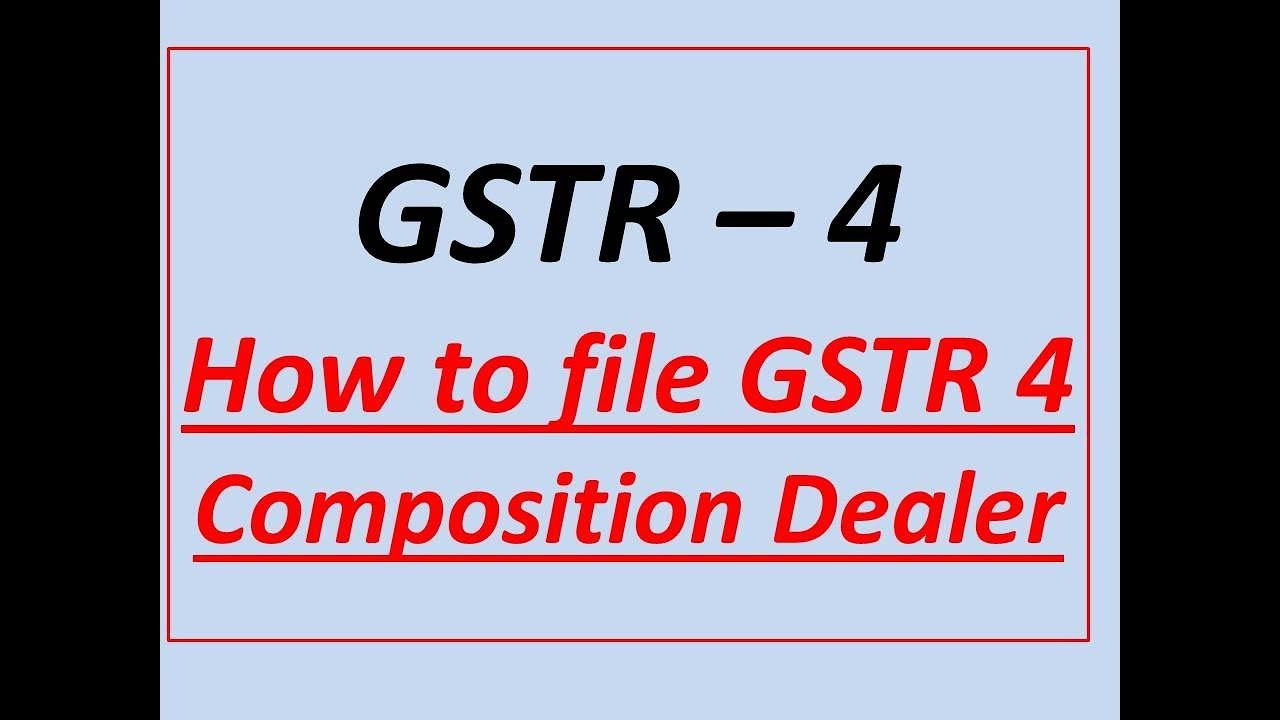 GST - HOW TO FILE GSTR 4 FOR COMPOSITION PERSON, QUARTERLY RETURN FOR  COMPOSITION DEALER