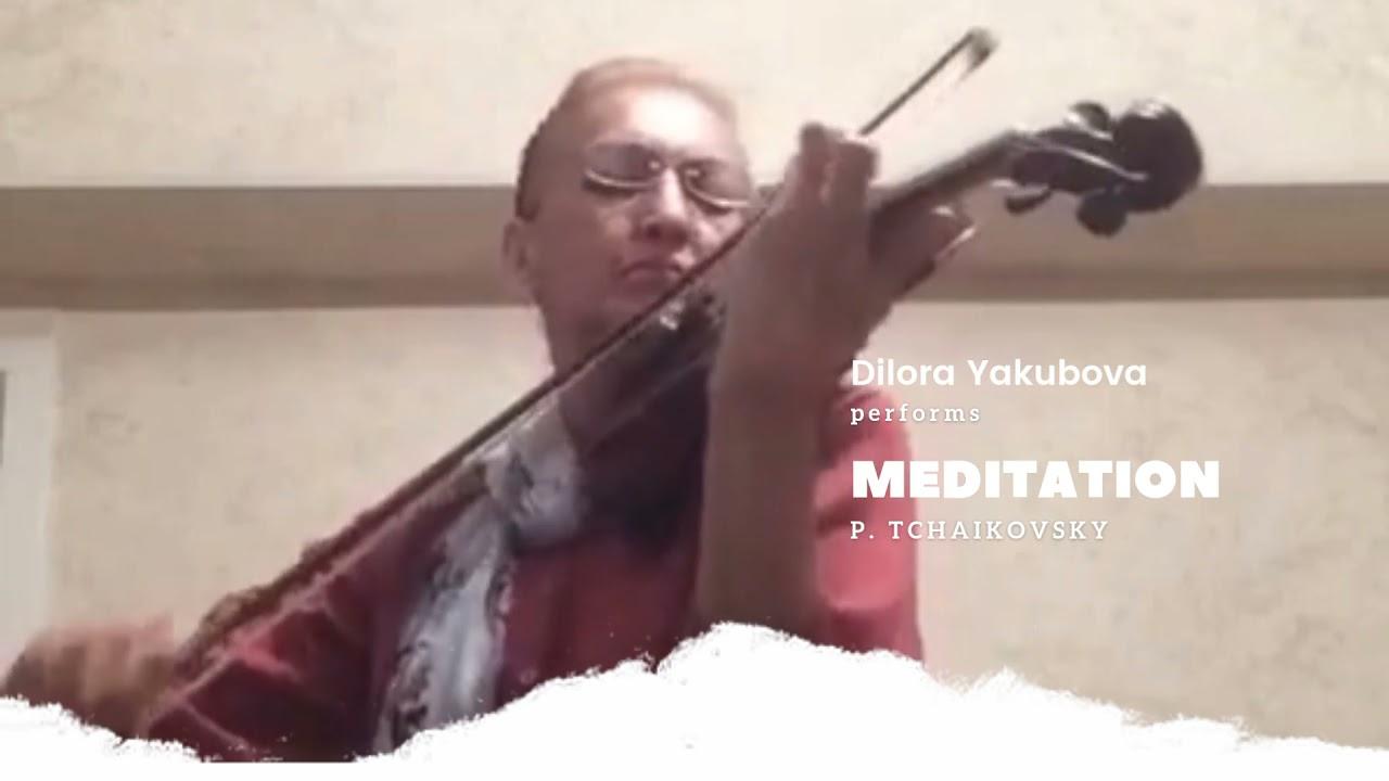 Meditation (Opening), Tchaikovsky by Dilora Yakubova