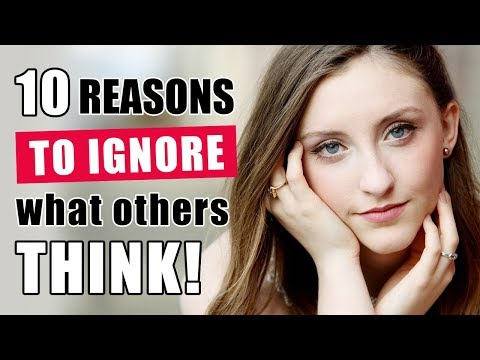 10 Reasons To Ignore What Other People Think Of You
