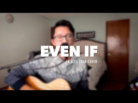 """Even If"" Mercyme cover by Alex Thao"
