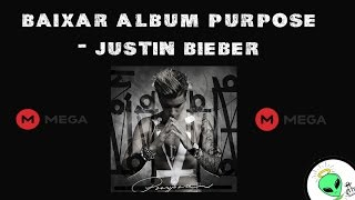 BAIXAR ÁLBUM PURPOSE - JUSTIN BIEBER (PASTA MP3 OU ARQUIVO RAR) - MEGA