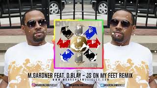 M.Gardner feat.  D.Blay - Js On My Feet Remix