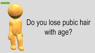 Do You Lose Pubic Hair With Age?