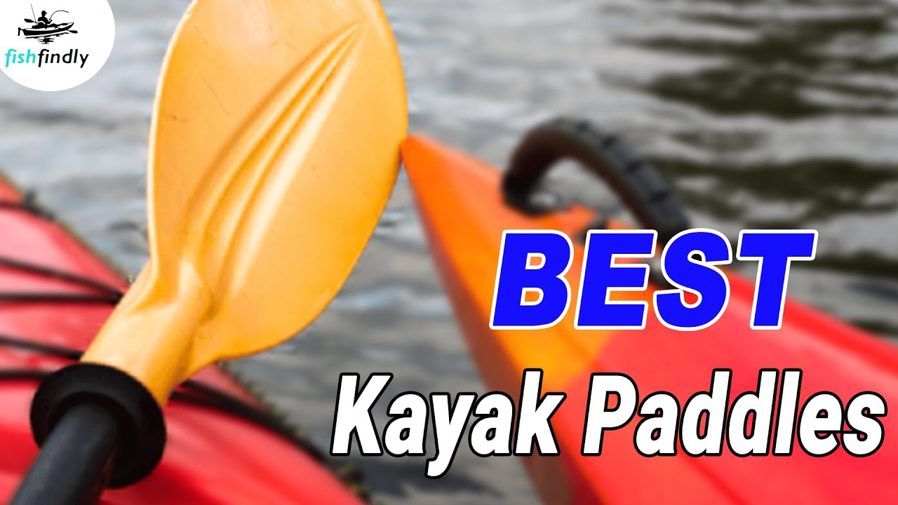 Best Kayak Paddles Top Models For 2019 To Start Kayaking