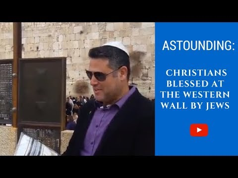 ASTOUNDING: Christians blessed at the Western Wall by Jews - Eternal-Jerusalem