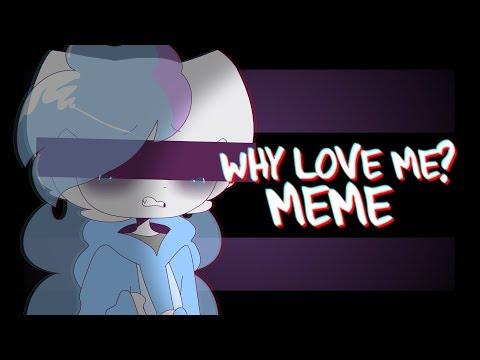 why love me // animation meme