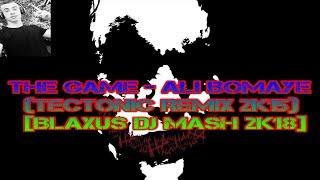 The Game ALI BOMAYE TECTONIC REMIX 2K15 BLAXUS DJ MASH 2k18.mp3
