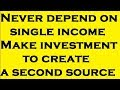 Never depend on single income , Make investment to create a second source.