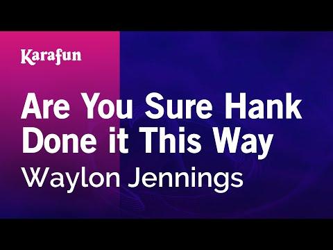 Karaoke Are You Sure Hank Done it This Way - Waylon Jennings *
