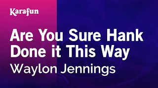Karaoke Are You Sure Hank Done it This Way - Waylon Jennings *