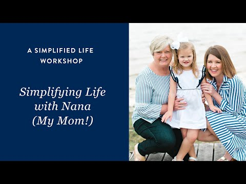A Simplified Life Workshop: Simplifying Life with Nana (My Mom!)