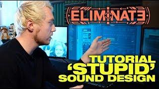TUTORIAL - Eliminate's 'Stupid' Sound Design