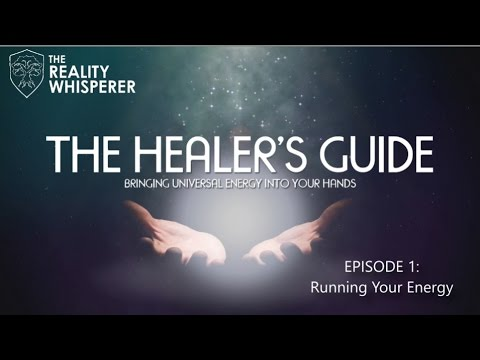 The Healer's Guide - S01E01: Running Your Energy : RealityWhisperer.com