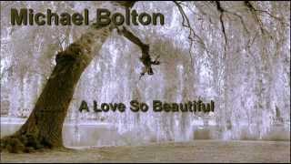 A Love So Beautiful + Michael Bolton + Lyrics/HQ