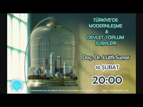 Türkiyede Modernleşme ve Devlet Toplum İlişkileri - Doç. Dr. Lütfi Sunar