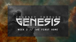 Journey Through Genesis // The First Home