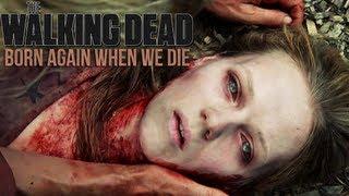 The Walking Dead || Born Again When We Die