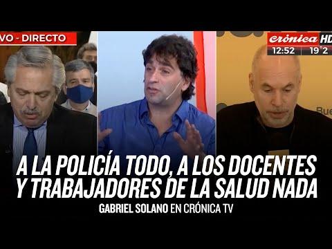 """""""A la policía todo, a los docentes y trabajadores de la salud nada"""" // Gabriel Solano en Crónica TV"""