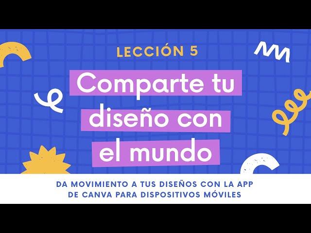 Lección 5 - Comparte tu video o diseño animado con el mundo | DISEÑOS EN MOVIMIENTO CON CANVA