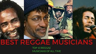 TOP 10 REGGAE MUSICIANS OF ALL TIME