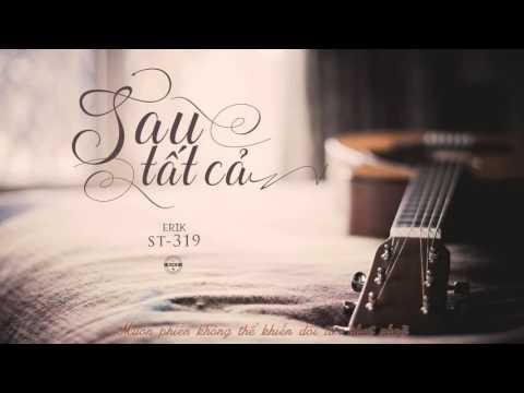 Sau Tất Cả (MV có lời bài hát) – Erik St319
