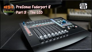 Presonus Faderport 8 Walk Through and Review Part 3 - The LCD