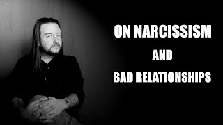 On Narcissism and Bad Relationships