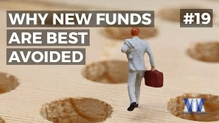 Show #19: Why new funds are best avoided