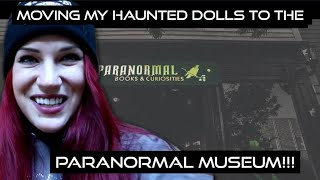 moving my haunted dolls to the paranormal museum!!!