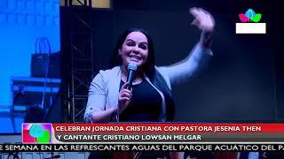 Multinoticias | Celebran jornada cristiana con pastora Jesenia Then y cantante Lowsan Melgar