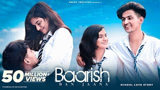 Baarish Ban Jaana | School Love Story | Payal Dev, Stebin Ben | Hina & Shaheer | PRASV Creation
