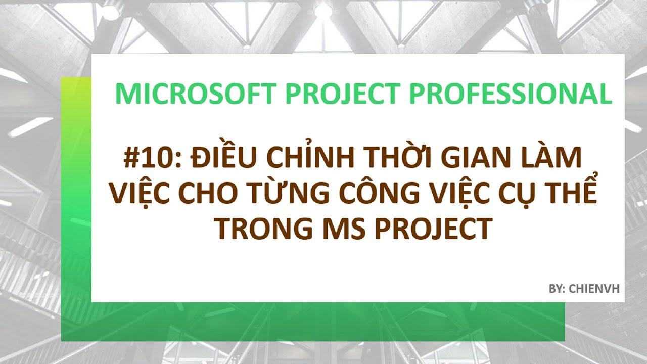 MS Project Professional: #10 Điều chỉnh thời gian làm việc cho từng công việc cụ thể