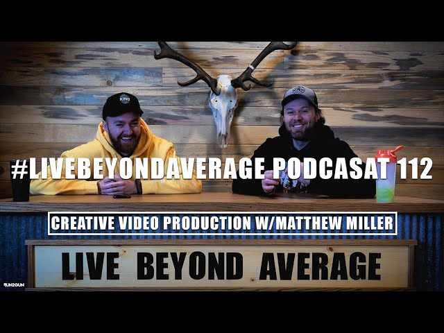 #LiveBeyondAverage Podcast 112    Talking creative video production & social media W/Matthew Miller