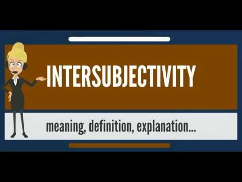 What is INTERSUBJECTIVITY? What does INTERSUBJECTIVITY mean? INTERSUBJECTIVITY meaning