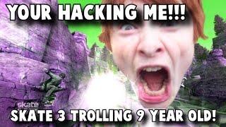 YOU'RE HACKING ME!!! Trolling 9 Year Old!! Skate 3 Trolling!