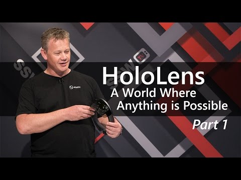 HoloLens - A World Where Anything is Possible | Stephen Carter [PART 1]